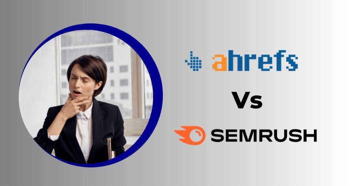 ahref vs SEMrush